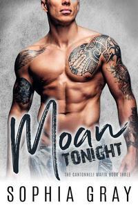 Moan Tonight: A Dark Bad Boy Mafia Romance