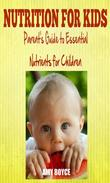 Nutrition fro Kids: Parent's Guide to Essential Nutrients for Children