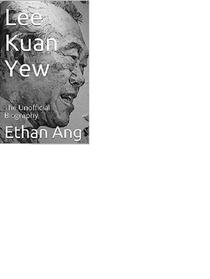 Lee Kuan Yew: The Unofficial Biography