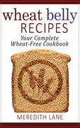 Wheat Belly Recipes: Your Complete Wheat-Free Cookbook