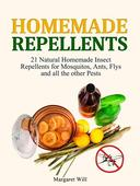 Homemade Repellents: 21 Natural Homemade Insect Repellents for Mosquitos, Ants, Flys and all the other Pests