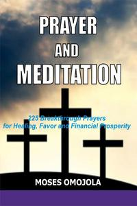 Prayer and Meditation: 225 Breakthrough Prayers for Healing, Favor and Financial Prosperity