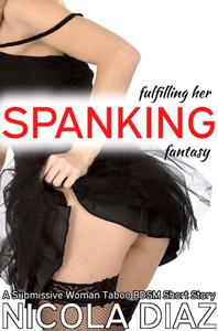 Fulfilling Her Spanking Fantasy  - A Submissive Woman First Time BDSM Taboo Short Story