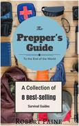 The Prepper's Guide to the End of the World - (A Collection of 8 Best-Selling Survival Guides)