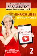 Spanisch Lernen - Einfach Lesen   Einfach Hören   Paralleltext Audio-Sprachkurs Nr. 2