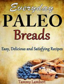 Everyday Paleo Breads: Easy, Delicious and Satisfying Recipes