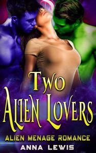 Two Alien Lovers : Alien Menage Romance