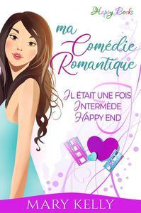 Ma comédie romantique Trilogie : Il était une fois- Intermède - Happy end