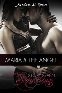 Maria & The Angel, Short Seductions, Story Seven