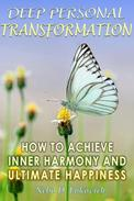 Deep Personal Transformation: How to Achieve Inner Harmony and Ultimate Happiness