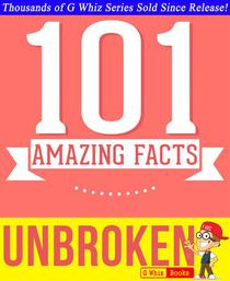 Unbroken - 101 Amazing Facts You Didn't Know