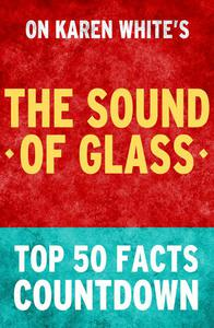 The Sound of Glass: Top 50 Facts Countdown