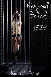 Ravished and Bound: An Erotic Threesome Behind Bars