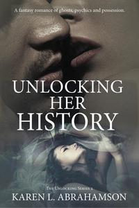 Unlocking Her History: A fantasy romance of ghosts, psychics and possession.