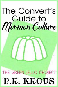 The Convert's Guide to Mormon Culture; The Green Jello Project