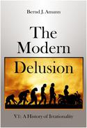 The Modern Delusion V1: A History of Irrationality