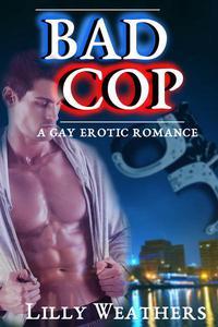 Bad Cop: An Erotic Gay Romance