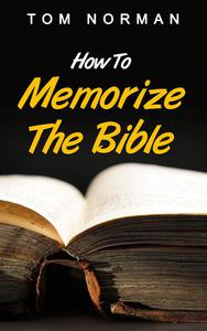 How To Memorize The Bible: Great Techniques To Memorize The Bible Quick And Easy