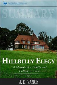 Summary of Hillbilly Elegy: A Memoir of a Family and Culture in Crisis by J.D.Vance