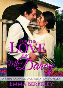 For the Love of Mr. Darcy: A Pride and Prejudice Variation