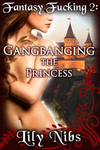 Fantasy Fucking 2: Gangbanging the Princess (Medieval Erotica/Fantasy Sex)