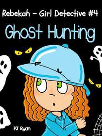 Rebekah - Girl Detective #4: Ghost Hunting