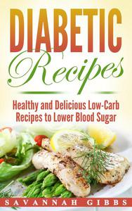 Diabetic Recipes: Healthy and Delicious Low-Carb Recipes to Lower Blood Sugar