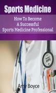 Sports Medicine: How To Become A Successful Sports Medicine Professional