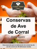 Conservas de Ave de Corral - Guía esencial para la elaboración de conservas de ave de corral con 30 deliciosas recetas