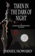 Taken in the Dark of Night: A James of Darkwood Novella