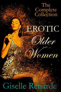 Erotic Older Women: The Complete Collection