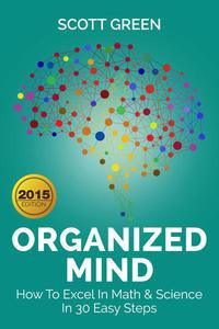 Organized Mind : How To Excel In Math & Science In 30 Easy Steps