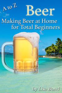 A to Z Beer How to Make Beer at Home for Total Beginners