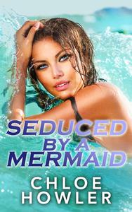 Seduced By A Mermaid (Cowboy Mermaid Sex Erotica)
