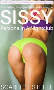 From Sniffing Dirty Gym Clothes To Parading His Sissy Persona In A Nightclub - A Tale Of Feminization Sissification and Crossdressing