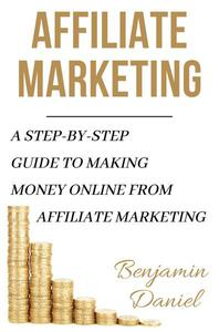 Affiliate Marketing: A Step-by-Step Guide to Making Money Online from Affiliate Marketing