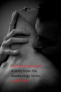 Customer Serviced- A story in the Awakenings Series