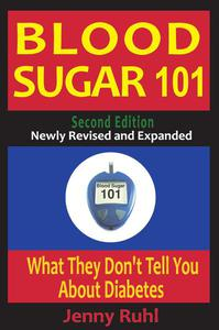 Blood Sugar 101: What They Don't Tell You About Diabetes, 2nd Edition