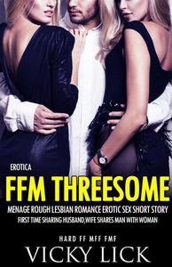 Erotica: FFM Threesome Menage Rough Lesbian Romance Erotic Sex Short Story – First Time Sharing Husband, Wife Shares Man with Woman