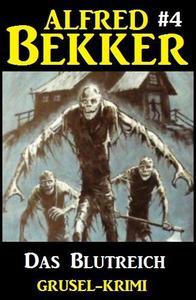 Alfred Bekker Grusel-Krimi #4: Das Blutreich