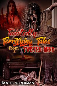 Twistedly Terrifying Tales from a Twisted Mind 01