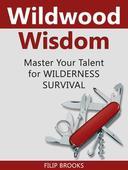 Wildwood Wisdom: Master Your Talent for Wilderness Survival