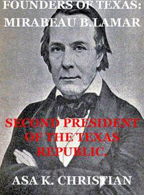 Founders of Texas: Mirabeau Buonaparte Lamar Second President of the Republic