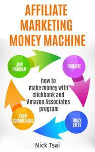 Affiliate Marketing Money Machine -How To Make Money With Clickbank And Amazon Associates Program