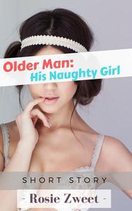 Older Man: His Naughty Girl