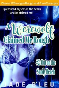 A Werewolf Claimed Me Rough #2: Out on the Sandy Beach