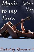 Music to my Ears (Rocked by Romance 3) (Rock Star Erotic Romance)
