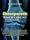 Osteoporosis Treatment: How to Reverse Or Prevent It Naturally With Osteoporosis Diet and Osteoporosis Exercise to Maintain Healthy Bone Mineral Density Even In Old Age Today!