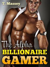 Alpha Billionaire: The Alpha Billionaire Gamer