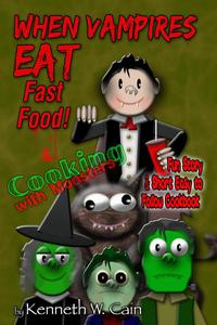 When Vampires Eat Fast Food & Cooking with Monsters: Fun Story & Short Easy to Follow Cookbook